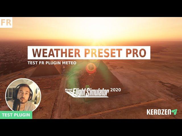 TEST WEATHER PRESET PRO - Plugin météo pour Flight Simulator 2020