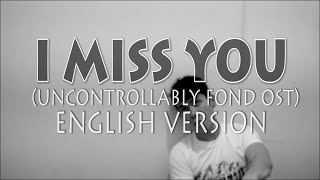 ENGLISH VERSION I MISS YOU KBS Drama Uncontrollably Fond OST Hyolyn SISTAR Cover w Lyrics
