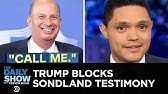 Trump Stops Sondland's Testimony & Dems Protect the Whistleblower | The Daily Show