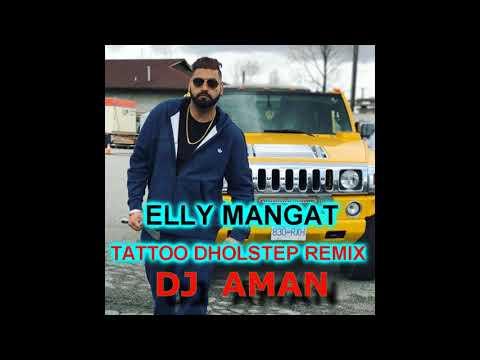 TATTOO ELLY MANGAT DHOLSTEP REMIX BY DJ AMAN