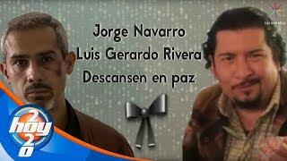 Descansen en paz Jorge Navarro y Luis Gerardo Rivera, actores de 'Sin miedo a la verdad' | Hoy