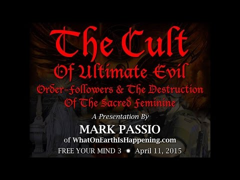Mark Passio - The Cult Of Ultimate Evil - Order-Followers & The Destruction Of The Sacred Feminine
