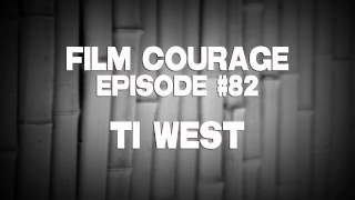 Film Courage Podcast #82 with Filmmaker Ti West