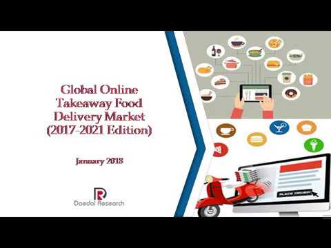 Global Online Takeaway Food Delivery Market: Size, Trends & Forecasts (2017-2021 Edition)