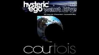Hysteric ego   Want Love deep Timewriters locomotive mix