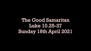St Matthias Hanford S-O-T  The Good SamaritanLuke 10.25-37 Sunday 18th April 2021