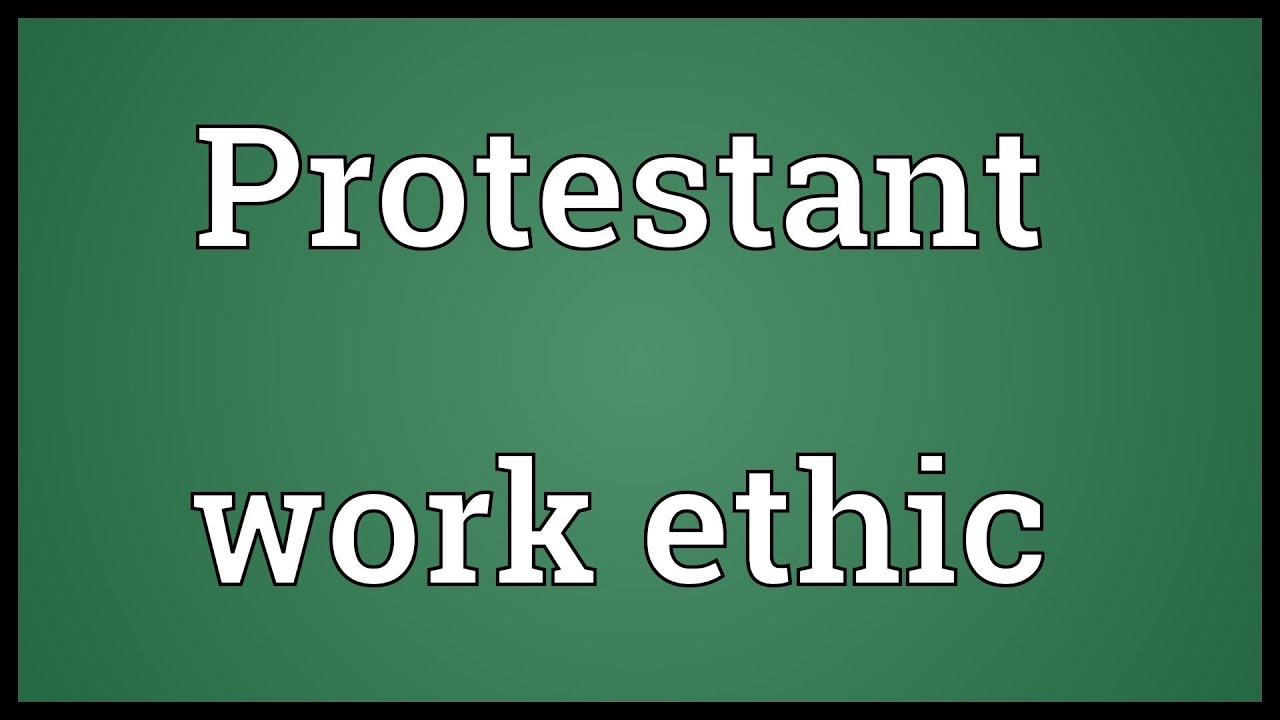 protestant work ethic meaning protestant work ethic meaning