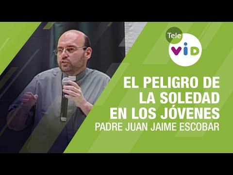 Padre Juan Jaime | El Peligro De La Soledad En Los Jóvenes - Tele VID