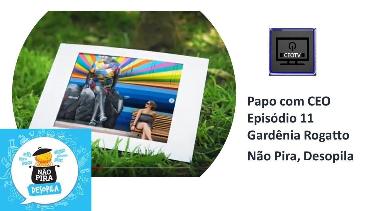 CEOTV Ep 11 - Trailer: Gardênia Rogatto - Não Pira, Desopila