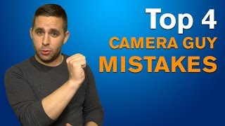 Top 4 Camera Guy Mistakes