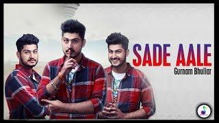 Sade Aale | Gurnam Bhullar | Latest Punjabi Songs 2017