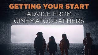 Getting Your Start - Advice From Professional Cinematographers