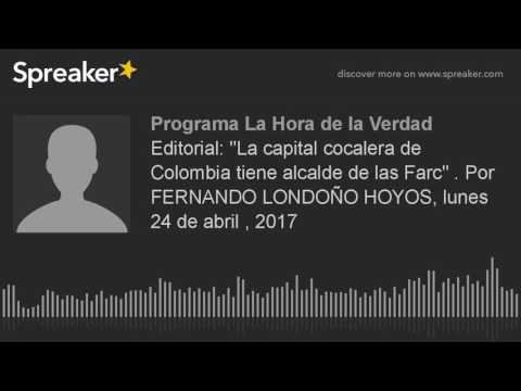 """Editorial: """"La capital cocalera de Colombia tiene alcalde de las Farc"""" . Por FERNANDO LONDOÑO HOYOS,"""