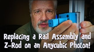 Replacing a Rail Assembly and Z-Rod on an Anycubic Photon