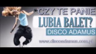 Disco Adamus - Czy te Panie lubia balet MP3 NOWOSC 2014