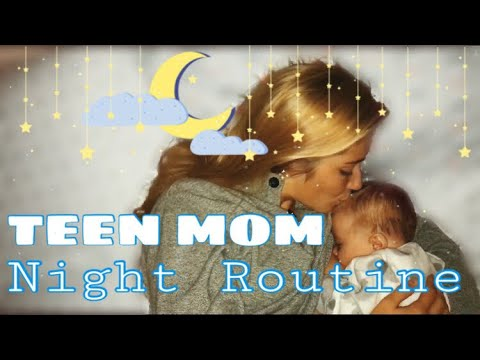 TEEN MOM NIGHT ROUTINE