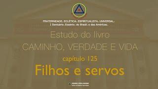 Estudo do livro CAMINHO, VERDADE e VIDA - Cap. 125 Filhos e servos