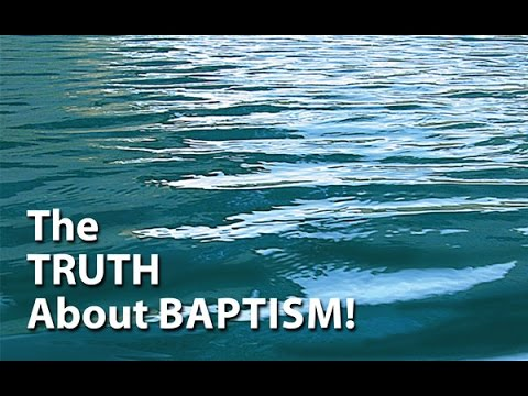 The Truth About Baptism!