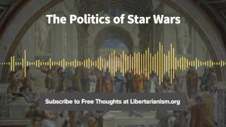 Episode 113: The Politics of Star Wars (with Ilya Somin)