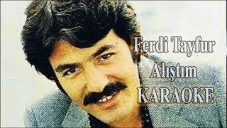 Ferdi Tayfur  - Alıştım  ( Karaoke )