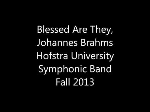 Blessed Are They, A German Requiem, Johannes Brahms, Hofstra University Symphonic Band Fall 2013