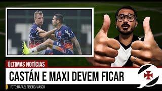 CASTÁN E MAXI DEVEM FICAR   REFORÇOS E ÚLTIMAS NOTÍCIAS DO DIA   Notícias do Vasco Da Gama