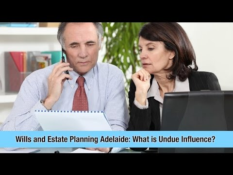 Wills and Estate Planning Adelaide: What is Undue Influence?