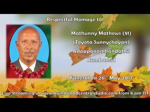 Funeral Service Live Streaming of Mathunny Mathews Adappanamkandathil (Toyota Sunnychayan)