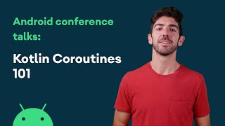 Kotlin Coroutines 101 - Android Conference Talks