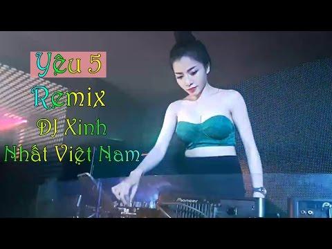 Yêu 5 Remix - Nonstop Việt Mix Đỉnh Cao Âm Nhạc 2017 - LK Nhạc Trẻ Tâm Trạng Hay Nhất 2017 Vol 1