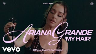 Ariana Grande - my hair (Official Live Performance) | Vevo