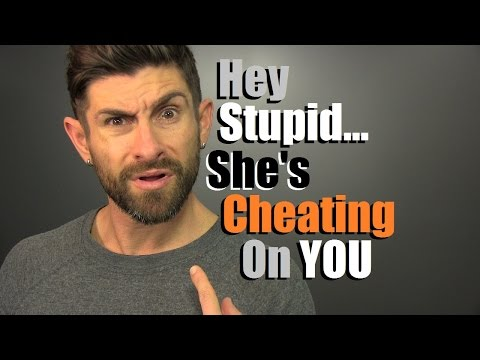 Hey Stupid... She's Cheating On You! 10...