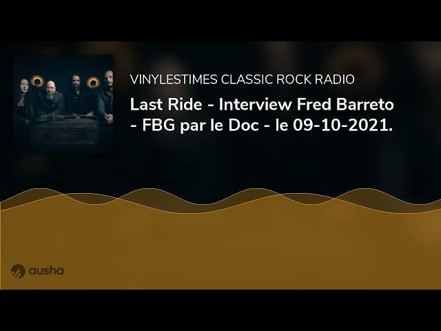 Last Ride - Interview Fred Barreto - FBG par le Doc - le 09-10-2021.