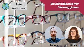 Simplified Speech#49 - Wearing glasses
