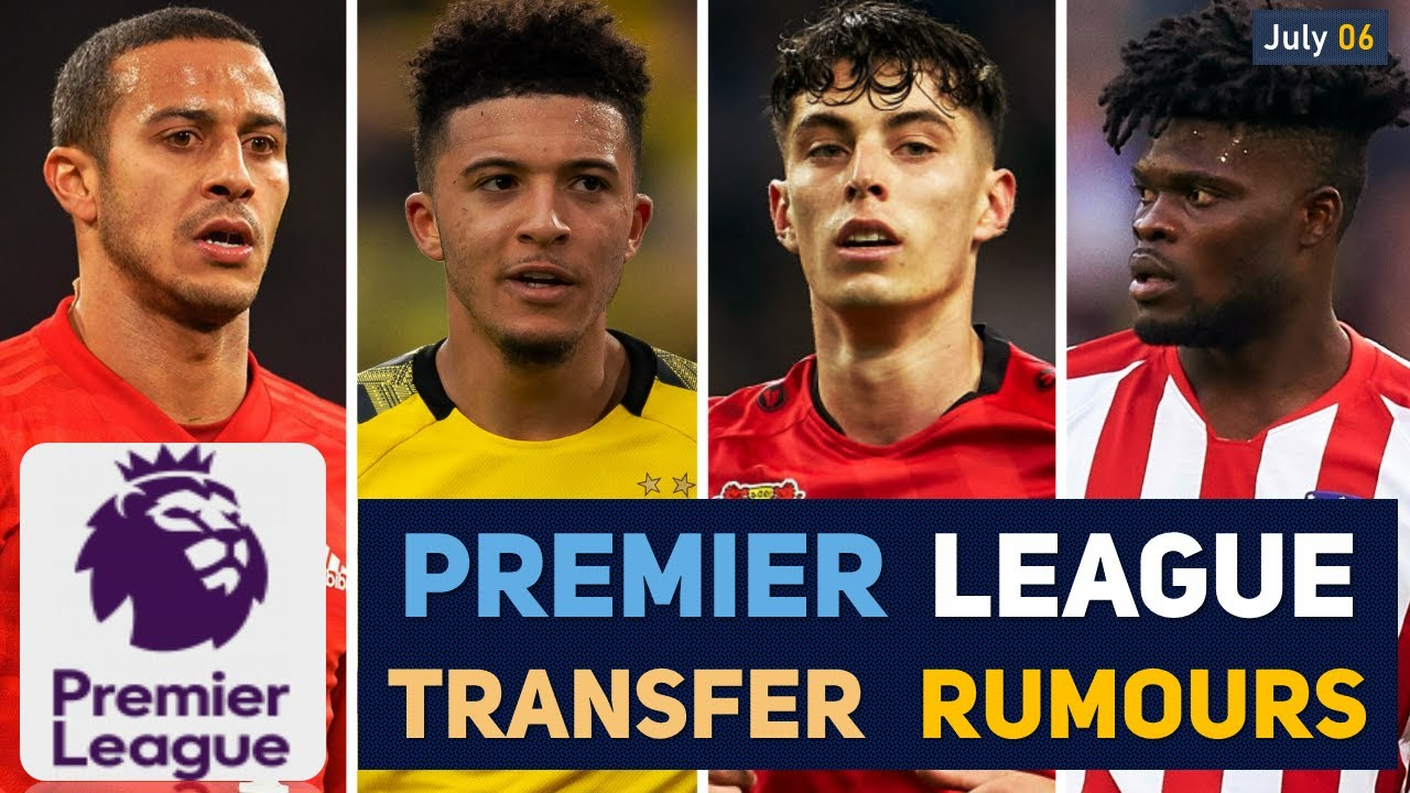 TRANSFER NEWS: PREMIER LEAGUE TRANSFER NEWS AND RUMOURS UPDATES (JULY 06)