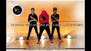 JINGLE BELLS | DJ-SNAKE | BIRD MACHINE (TRAP MIX) | DANCE CHOREOGRAPHY| VERSATILE CREATIVE SCHOOL| A