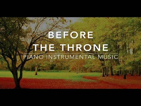 Before The Throne - 3 Hour Piano Music | Prayer Music | Meditation Music | Healing Music |