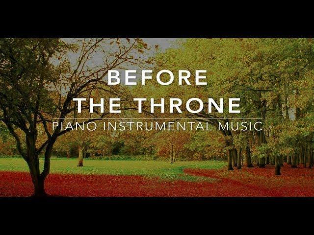 Before The Throne 3 Hour Piano Music Prayer Music Christian Meditation Music Worship Music