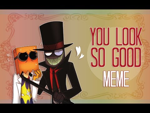 You Look So Good ❰MEME❱ VILLAINOUS || THX FOR 400+ SUBS ♡
