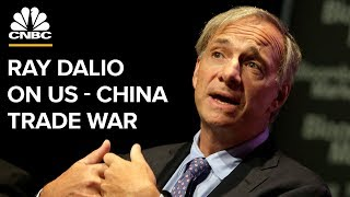 Ray Dalio on U.S. - China Trade Tensions, Markets