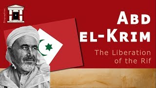 Life of Abd el-Krim | The Legend and Liberation of the Rif (Biography)