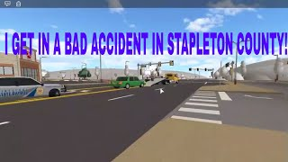 I GET IN A HUGE ACCIDENT IN STAPLETON COUNTY!