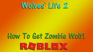Roblox - Wolves' Life 2 - How To Get Zombie Wolf! - HD