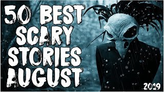50 Best Scary Stories Of August 2019!