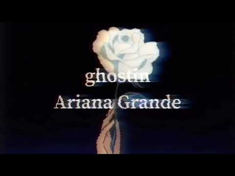 ghostin I Ariana Grande I visual lyrics video