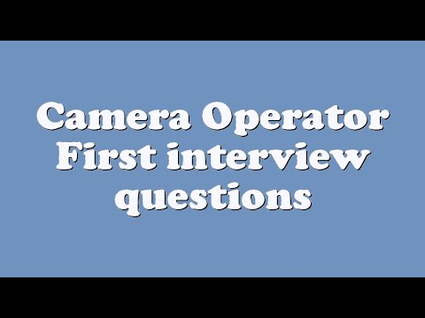 Camera Operator First interview questions