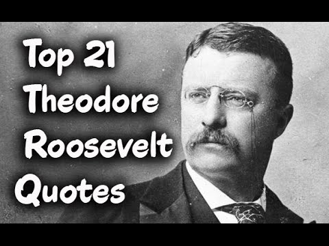 Top 21 Theodore Roosevelt Quotes (Author of The Rough Riders)