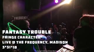 Fantasy Trouble - Fringe Character Live at Frequency 3-31-18