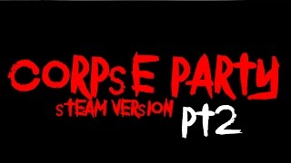 Corpse Party PC Gameplay - Part 2 - THIS GAME IS CRAZY(Steam Version Remastered)