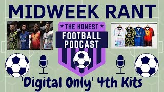 DIGITAL ONLY 4TH KITS   Midweek Rant   The Honest Football Podcast